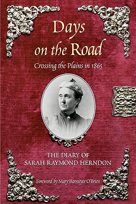 Days on the Road: Crossing the Plains in 1865: The Diary of Sarah Raymond Herndon, Sarah Raymond Herndon