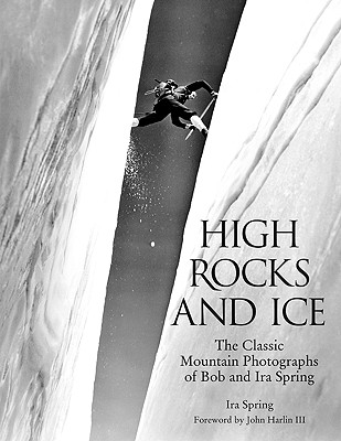 Image for High Rocks and Ice: The Classic Mountain Photographs of Bob and Ira Spring (Falcon Guide)
