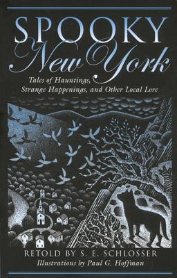 Spooky New York: Tales Of Hauntings, Strange Happenings, And Other Local Lore, Schlosser, S. E.