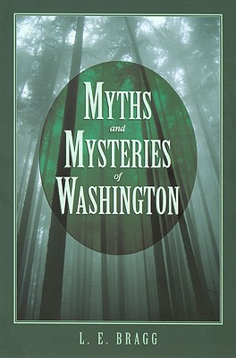 Myths and Mysteries of Washington (Myths and Mysteries Series), Bragg, Lynn