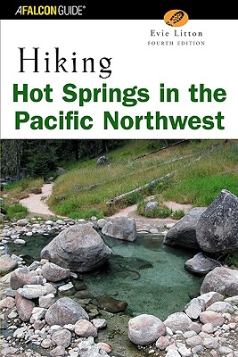 Hiking Hot Springs in the Pacific Northwest, 4th (Regional Hiking Series), Evie Litton