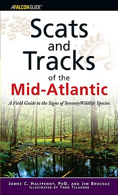 Scats and Tracks of the Mid-Atlantic: A Field Guide To The Signs Of Seventy Wildlife Species (Scats and Tracks Series), Halfpenny, James; Bruchac, Jim