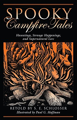 Spooky Campfire Tales: Hauntings, Strange Happenings, And Supernatural Lore, Schlosser, S. E.