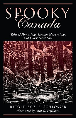 Spooky Canada: Tales Of Hauntings, Strange Happenings, And Other Local Lore, Schlosser, S. E.