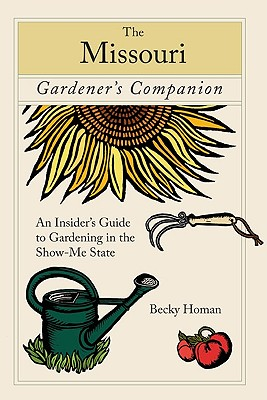 Image for The Missouri Gardener's Companion: An Insider's Guide to Gardening in the Show-Me State (Gardening Series)