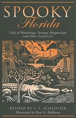 Spooky Florida: Tales Of Hauntings, Strange Happenings, And Other Local Lore, Schlosser, S. E.