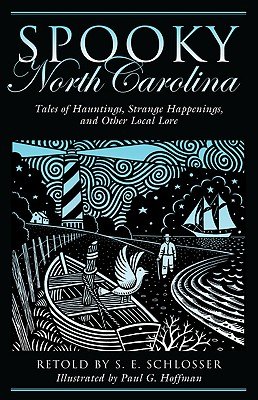 Spooky North Carolina: Tales Of Hauntings, Strange Happenings, And Other Local Lore, Schlosser, S. E.