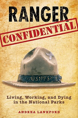 Ranger Confidential: Living, Working, and Dying in the National Parks, Lankford, Andrea