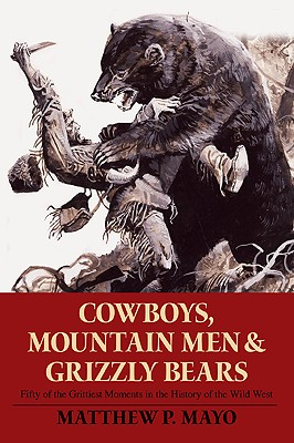 Image for Cowboys, Mountain Men, and Grizzly Bears: Fifty of the Grittiest Moments in the History of the Wild West