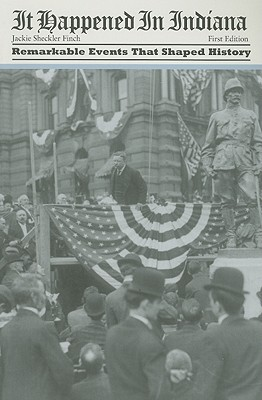 Image for It Happened in Indiana: Remarkable Events That Shaped History