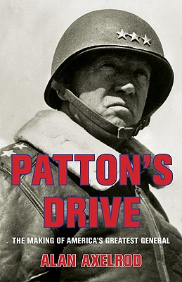 "Patton's Drive: The Making Of America's Greatest General, Axelrod author of ""Generals South  Generals North"", Alan"
