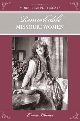 More Than Petticoats: Remarkable Missouri Women, Warner, Elaine
