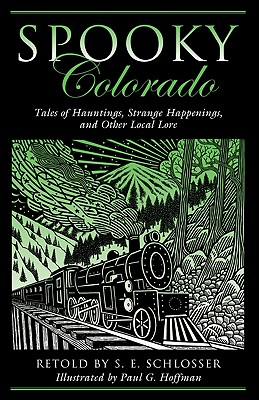 Spooky Colorado: Tales Of Hauntings, Strange Happenings, And Other Local Lore, Schlosser, S. E.; Hoffman, Paul