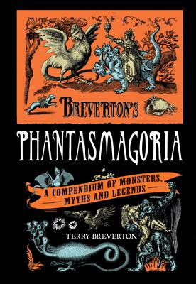Image for Breverton's Phantasmagoria: A Compendium Of Monsters, Myths And Legends