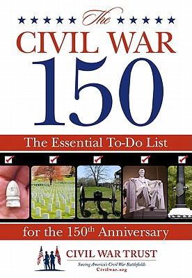 Image for Civil War 150: An Essential To-Do List For The 150Th Anniversary