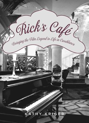 Image for Rick's Cafe: Bringing the Film Legend to Life in Casablanca