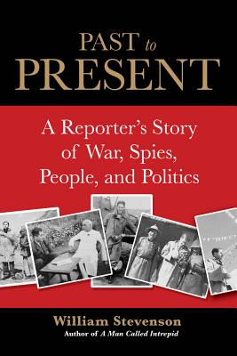 Image for Past to Present: A Reporter's Story Of War, Spies, People, And Politics