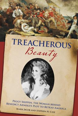 Image for Treacherous Beauty: Peggy Shippen, the Woman behind Benedict Arnold's Plot to Betray America