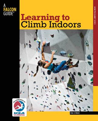 Learning to Climb Indoors (How To Climb Series), Horst, Eric