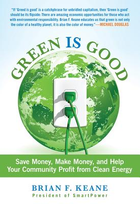 Image for Green Is Good: Save Money, Make Money, And Help Your Community Profit From Clean Energy