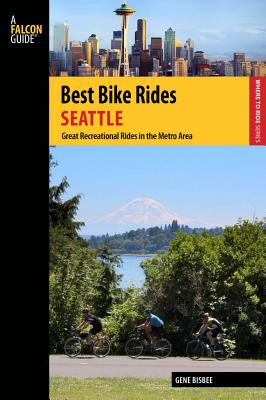 Image for Best Bike Rides Seattle: Great Recreational Rides in the Metro Area (Best Bike Rides Series)