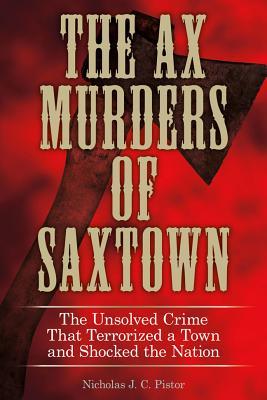 The Ax Murders of Saxtown, Pistor, Nicholas J C