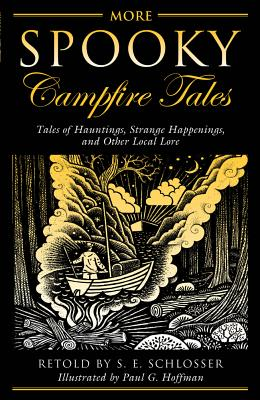 More Spooky Campfire Tales: Tales Of Hauntings, Strange Happenings, And Other Local Lore, Schlosser, S. E.