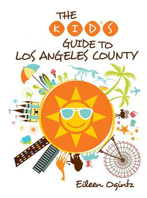 Kid's Guide to Los Angeles County (Kid's Guides Series), Ogintz, Eileen