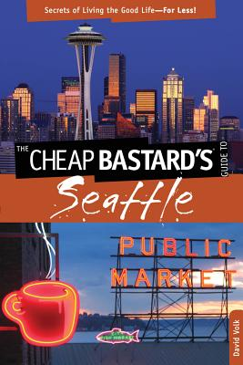 Cheap Bastard's� Guide to Seattle: Secrets Of Living The Good Life?For Less!, Volk, David
