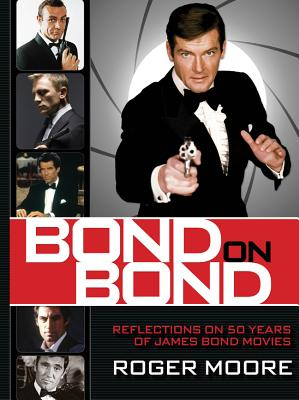 Bond on Bond: Reflections on 50 Years of James Bond Movies, Moore, Roger
