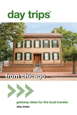 Image for Day Trips from Chicago: Getaway Ideas For The Local Traveler (Day Trips Series)