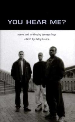 Image for You Hear Me?: Poems and Writing by Teenage Boys