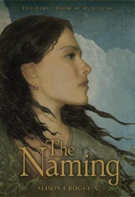 The Naming: The First Book of Pellinor (Pellinor Series), ALISON CROGGON