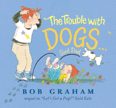 "The Trouble with Dogs... Said Dad, ""Graham, Bob"""