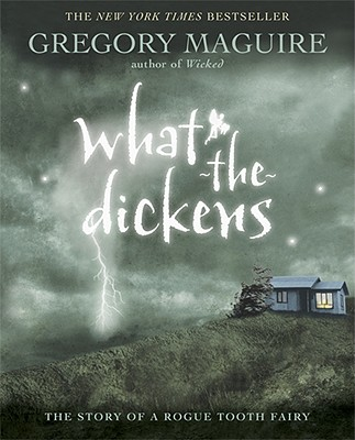 What-the-Dickens: The Story of a Rogue Tooth Fairy, Maguire,Gregory