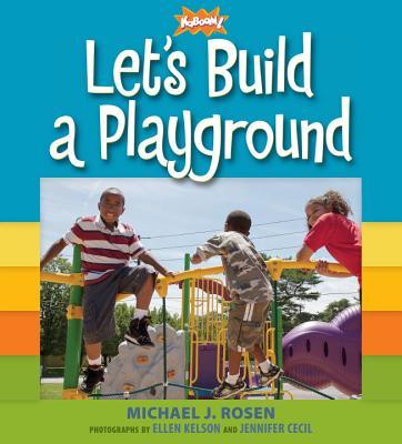 Let's Build a Playground (Kaboom! Books), Michael J. Rosen