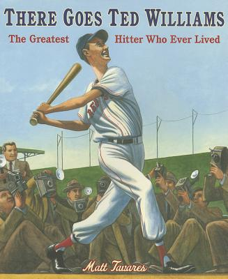 """There Goes Ted Williams: The Greatest Hitter Who Ever Lived, """"Tavares, Matt"""""""