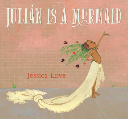 JULIAN IS A MERMAID, LOVE, JESSICA