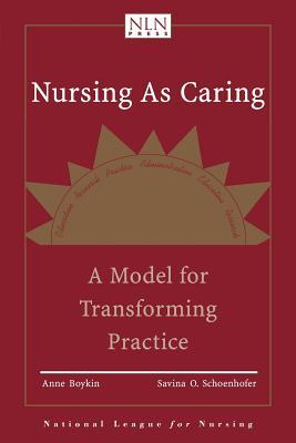 Nursing as Caring: A Model for Transforming Practice (Pub), Boykin, Anne; Schoenhofer, Savina