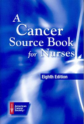 A Cancer Source Book for Nurses, 8th Edition, AMERICAN CANCER