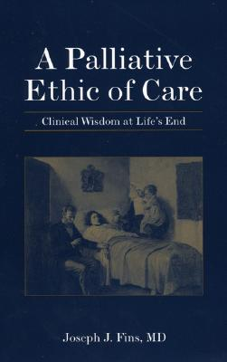 Image for A Palliative Ethic of Care: Clinical Wisdom at Life's End