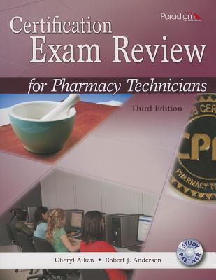 Certification Exam Review for Pharmacy Technicians 3rd ed. Edition, Cheryl Aiken (Author), Robert J Anderson (Author)
