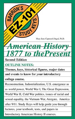 American History, 1877 to the Present (Barron's EZ-101 Study Keys), Ingui, Mary Jane Capozzoli