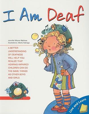 I Am Deaf (Live and Learn Series), Moore-Mallinos, Jennifer