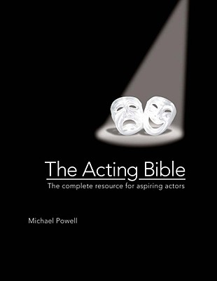 The Acting Bible: The Complete Resource for Aspiring Actors, Powell, Michael