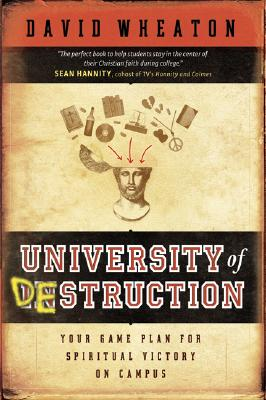 University of Destruction: Your Game Plan for Spiritual Victory on Campus, David Wheaton