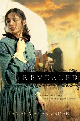 Revealed (Fountain Creek Chronicles #2), TAMERA ALEXANDER