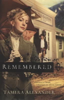 Remembered (Fountain Creek Chronicles, Book 3), Tamera Alexander
