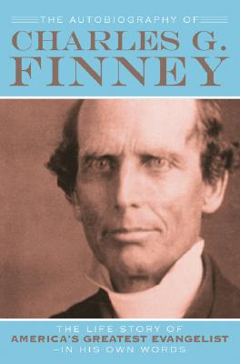 Image for THE AUTOBIOGRAPHY OF CHARLES G. FINNEY  The Life Story of America's Greatest Evangelist--In His Own Words