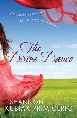 Image for Divine Dance, The: If the World is Your Stage, Who Are You Performing For?